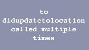 Didupdatetolocation Called Multiple Times CLLocationManagerDelegate